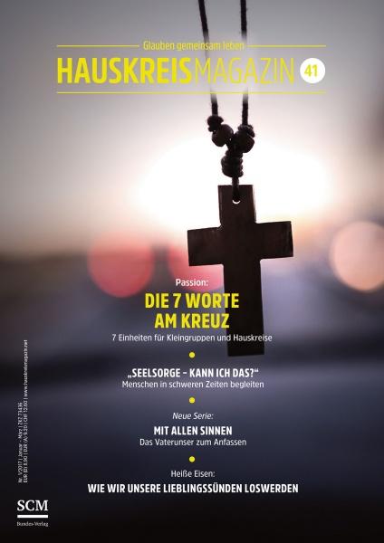 HAUSKREISMAGAZIN 41 | Die 7 Worte am Kreuz | 1/2017