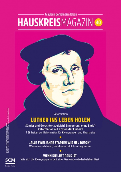 HAUSKREISMAGAZIN 40 | Luther ins Leben holen | 4/2016